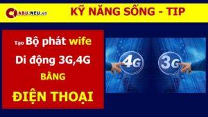 Tạo bộ phát Wifi di động 3G,4G bằng Điện thoại